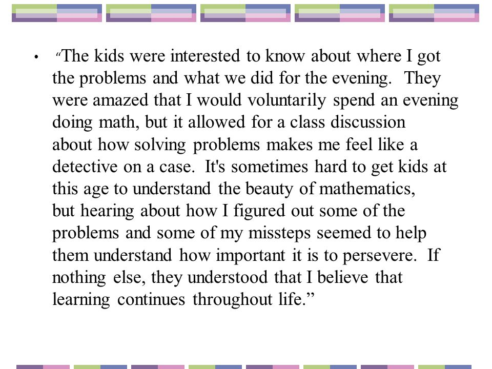 """"""" The kids were interested to know about where I got the problems and what we did for the evening. They were amazed that I would voluntarily spend an"""