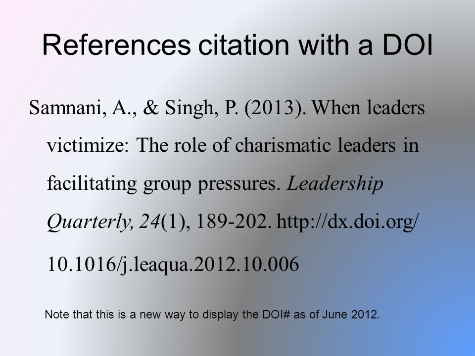 References citation with a DOI Samnani, A., & Singh, P. (2013). When leaders victimize: The role of charismatic leaders in facilitating group pressure