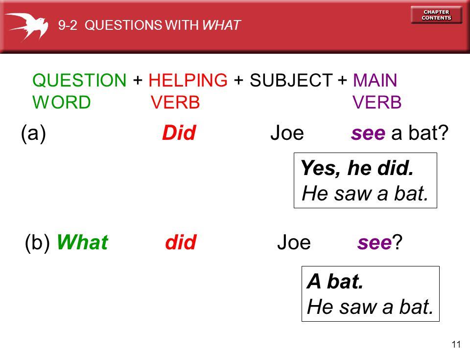 11 A bat.He saw a bat. Yes, he did. He saw a bat.