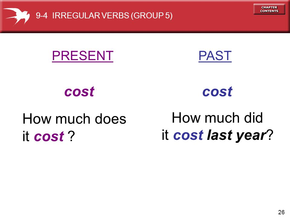 26 PRESENT PAST cost cost How much does it cost .How much did it cost last year.