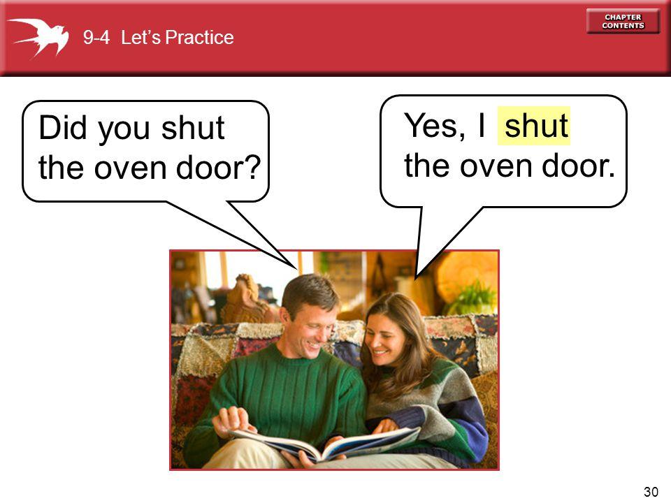 30 Did you shut the oven door? 9-4 Let's Practice Yes, I the oven door. shut
