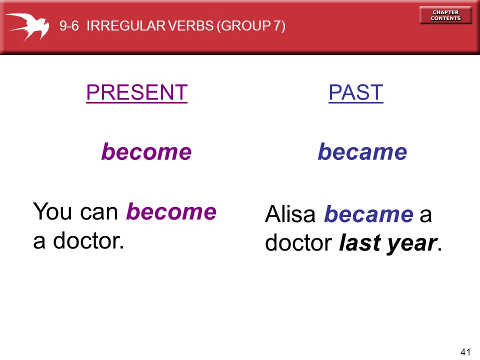 41 PRESENT PAST become became You can become a doctor.