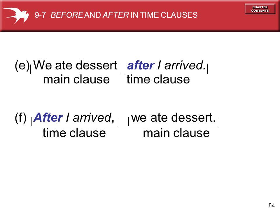 54 (e) We ate dessert after I arrived.main clausetime clause (f) After I arrived, we ate dessert.