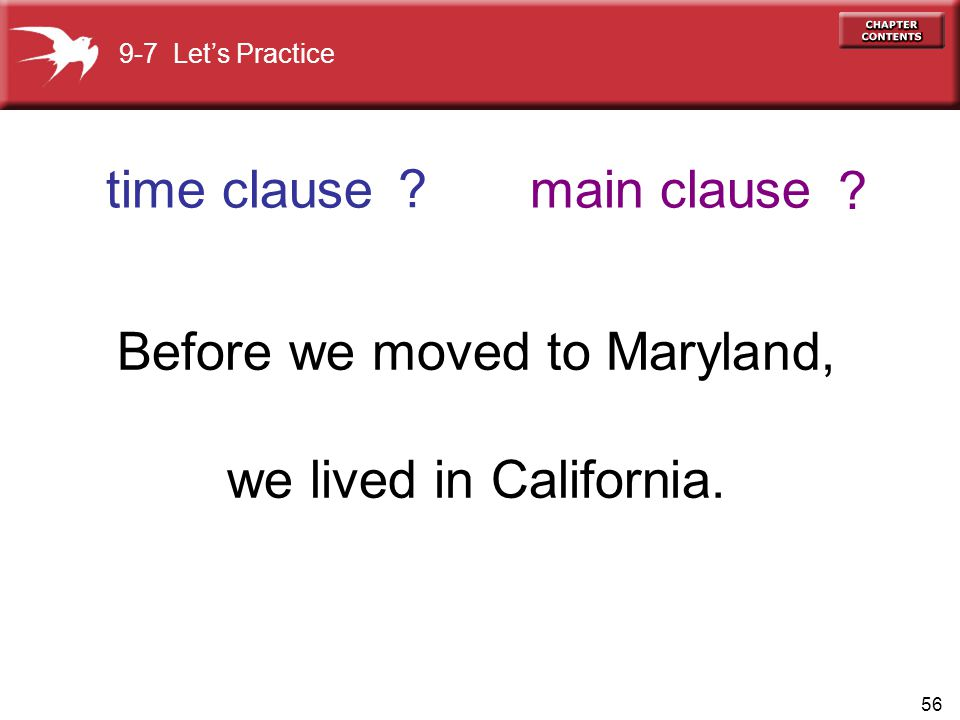 56 Before we moved to Maryland, we lived in California.
