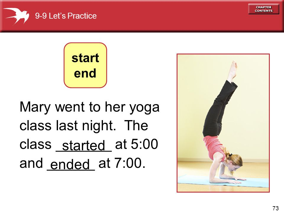 73 Mary went to her yoga class last night.The class _______ at 5:00 and ______ at 7:00.
