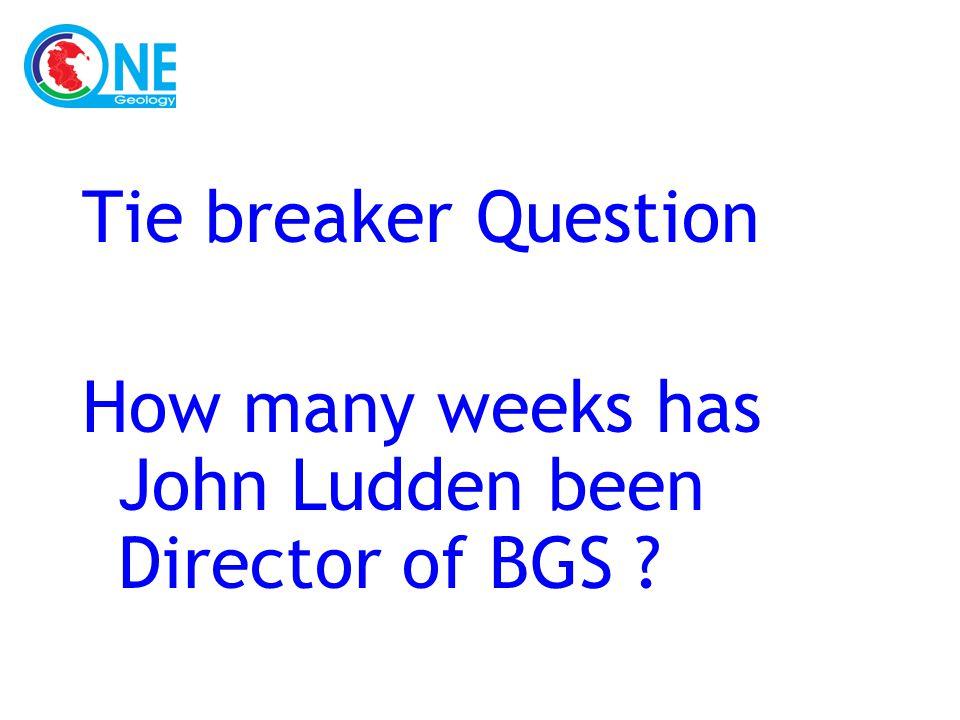 Tie breaker Question How many weeks has John Ludden been Director of BGS