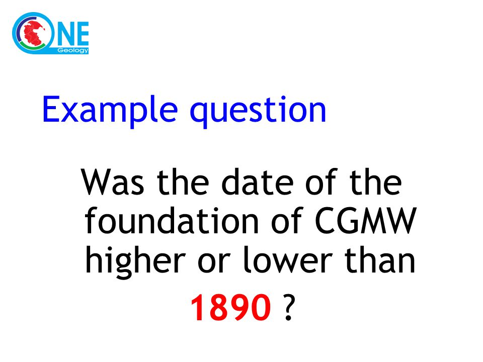 Example question Was the date of the foundation of CGMW higher or lower than 1890 ?