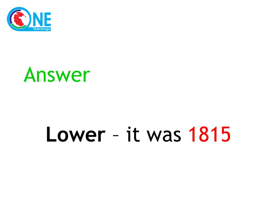Answer Lower – it was 1815