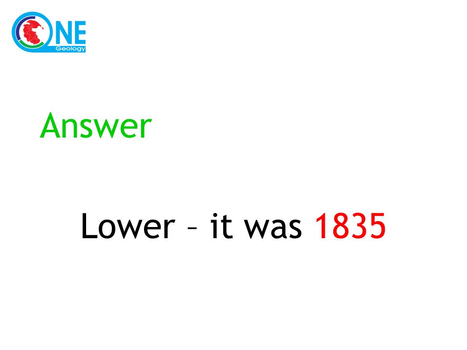 Answer Lower – it was 1835
