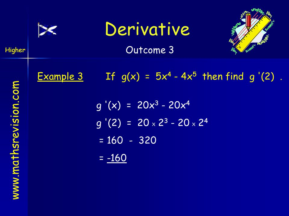 www.mathsrevision.com Example 3If g(x) = 5x 4 - 4x 5 then find g (2).