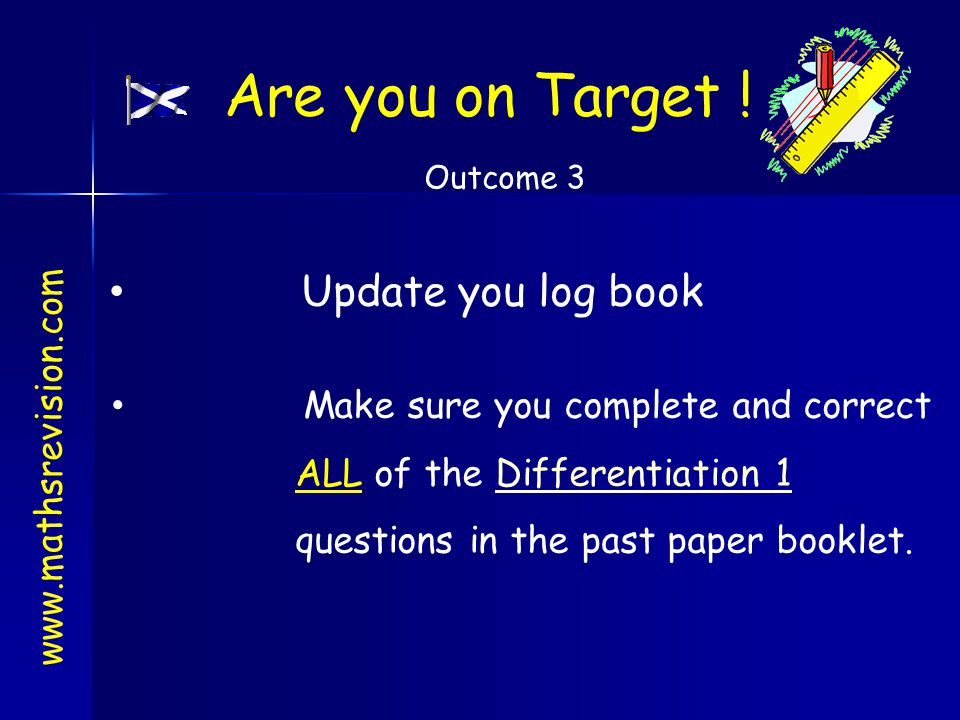 www.mathsrevision.com Are you on Target ! Update you log book Make sure you complete and correct ALL of the Differentiation 1Differentiation 1 questio