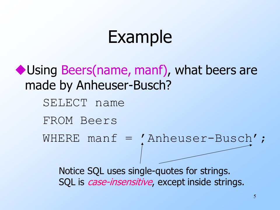 16 Another Example: Constant Expressions uFrom Likes(drinker, beer) : SELECT drinker, 'likes Bud' AS whoLikesBud FROM Likes WHERE beer = 'Bud';