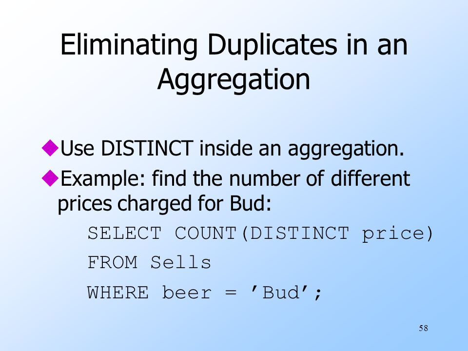 58 Eliminating Duplicates in an Aggregation uUse DISTINCT inside an aggregation.