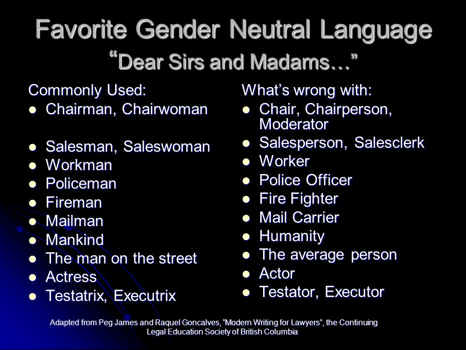 "Favorite Gender Neutral Language "" Dear Sirs and Madams…"" Commonly Used: Chairman, Chairwoman Chairman, Chairwoman Salesman, Saleswoman Salesman, Sale"