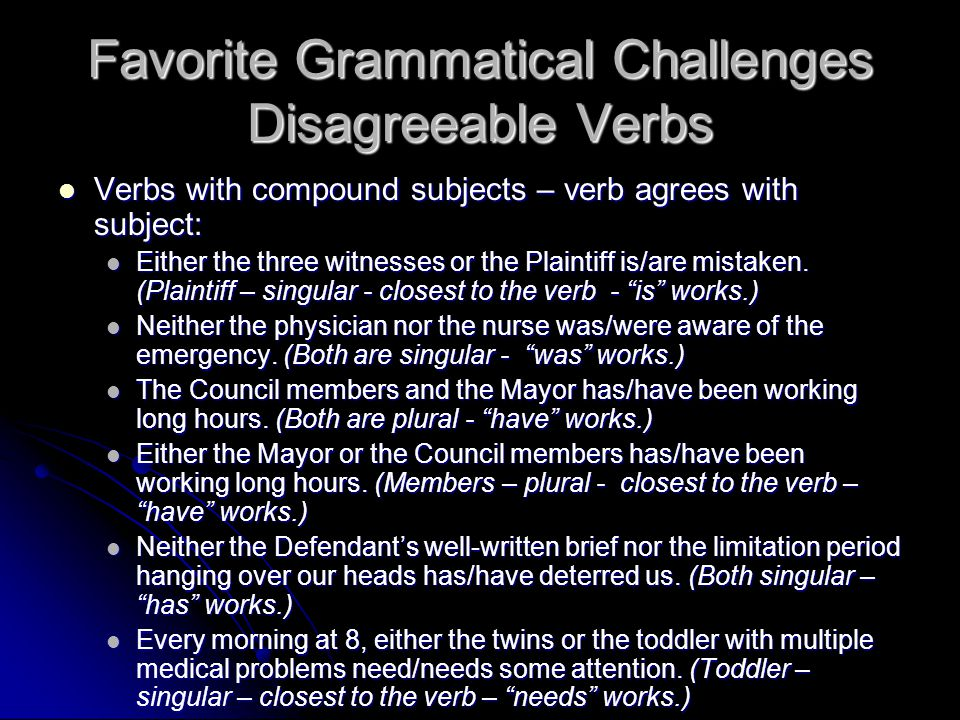 Favorite Grammatical Challenges Disagreeable Verbs Verbs with compound subjects – verb agrees with subject: Verbs with compound subjects – verb agrees