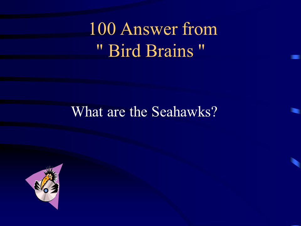 100 Question from Bird Brains Not a real bird of prey, but Seattle's Football team.