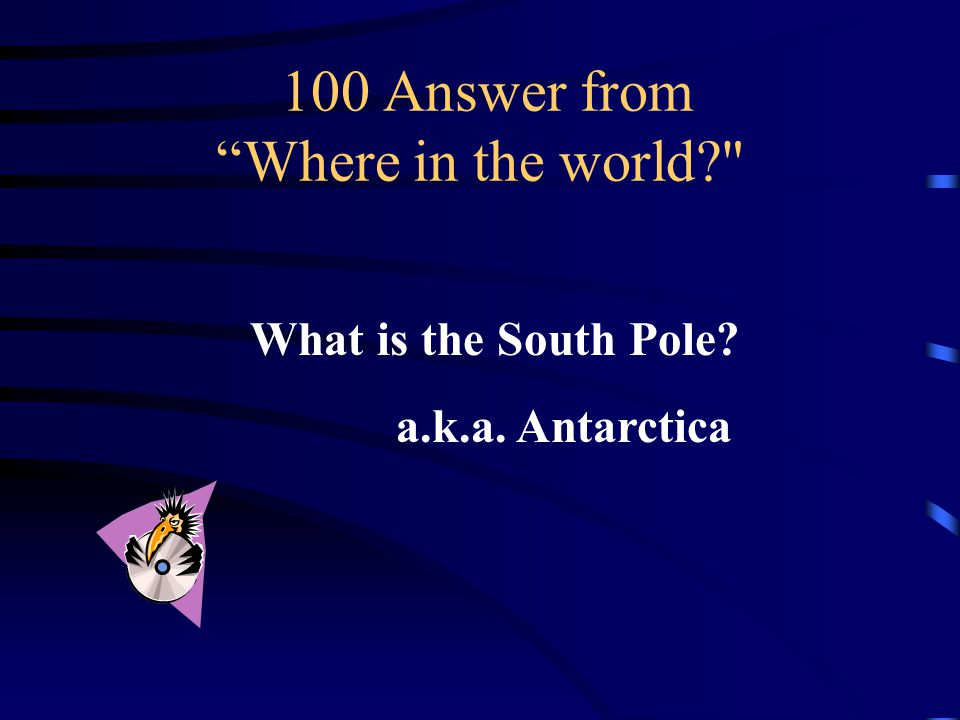100 Question from Where in the World This pole is home to penguins not Polar Bears