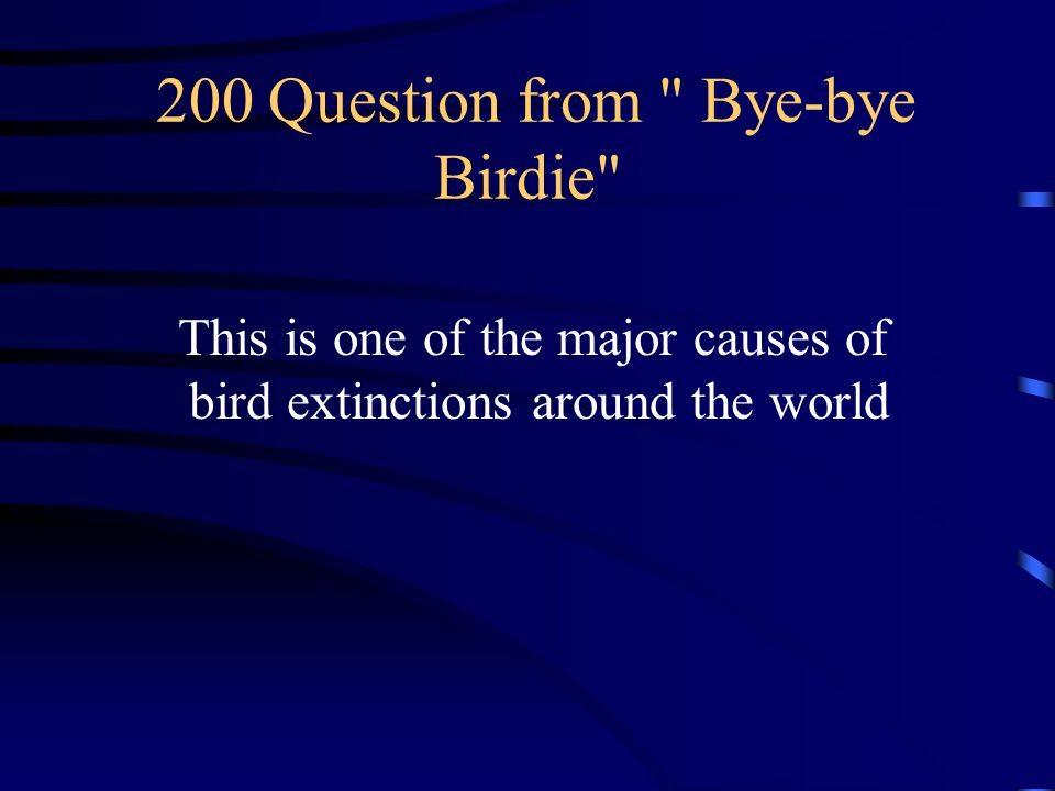 100 Answer from Bye-bye Birdie What are Passenger Pigeons