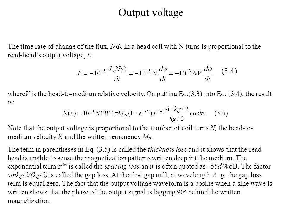 Output voltage The time rate of change of the flux, N , in a head coil with N turns is proportional to the read-head's output voltage, E.