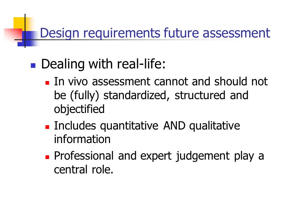 Design requirements future assessment Dealing with real-life: In vivo assessment cannot and should not be (fully) standardized, structured and objecti