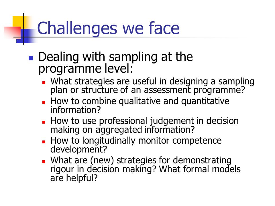 Challenges we face Dealing with sampling at the programme level: What strategies are useful in designing a sampling plan or structure of an assessment
