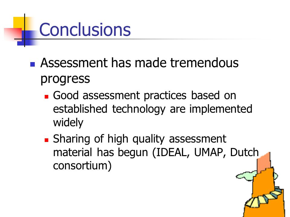 Assessment has made tremendous progress Good assessment practices based on established technology are implemented widely Sharing of high quality asses