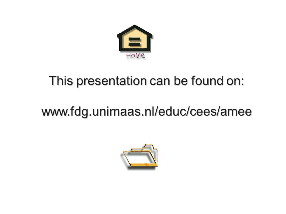 This presentation can be found on: www.fdg.unimaas.nl/educ/cees/amee