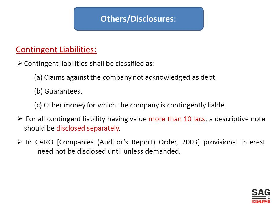 Contingent Liabilities:  Contingent liabilities shall be classified as: (a) Claims against the company not acknowledged as debt.