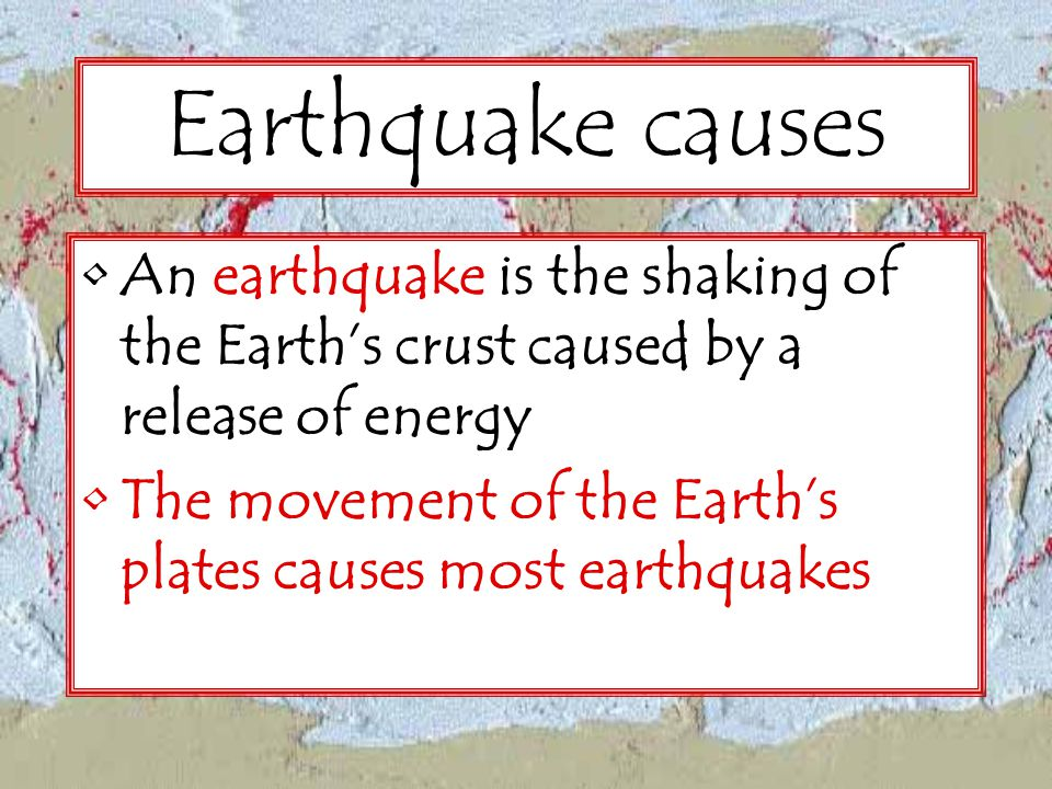 Elastic rebound theory As Earth's plates move past one another, friction causes the plates to get stuck Stress and pressure builds up and causes the plate to become deformed (bend) –(the plates are solid, but elastic - they can change shape) Eventually, the pressure overcomes the friction and the plates slip past one another This sudden plate movement is the earthquake.