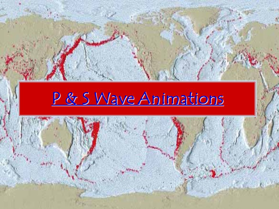 P & S Wave Animations P & S Wave Animations