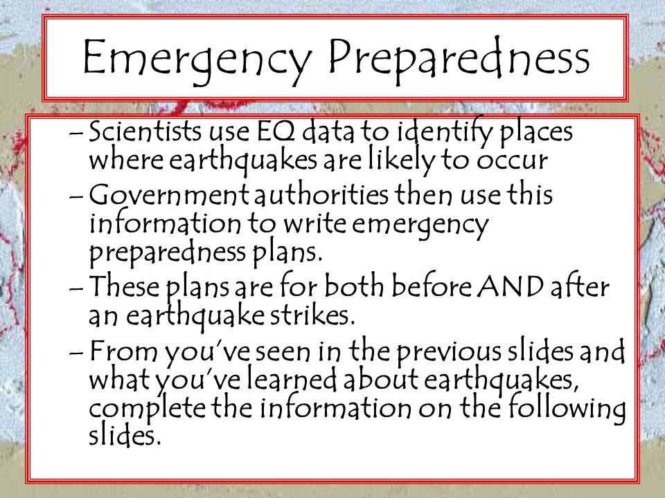 Emergency Preparedness –Scientists use EQ data to identify places where earthquakes are likely to occur –Government authorities then use this informat
