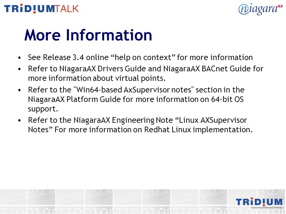 "More Information See Release 3.4 online ""help on context"" for more information Refer to NiagaraAX Drivers Guide and NiagaraAX BACnet Guide for more in"