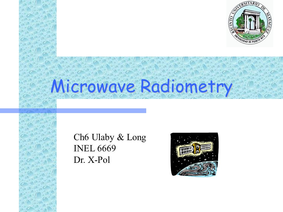 Microwave Radiometry Ch6 Ulaby & Long INEL 6669 Dr. X-Pol