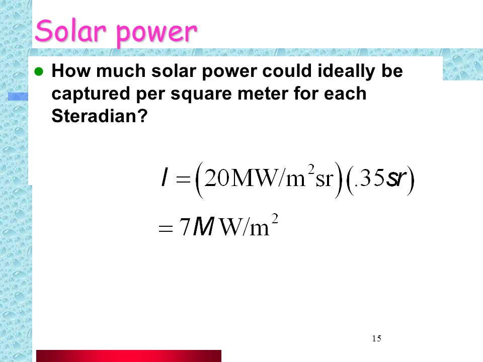 15 Solar power How much solar power could ideally be captured per square meter for each Steradian