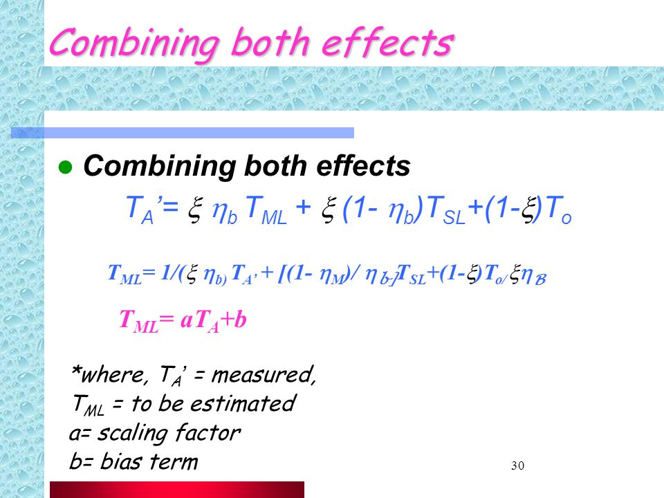 30 Combining both effects T A '=   b T ML +  (1-  b )T SL +(1-  )T o *where, T A ' = measured, T ML = to be estimated a= scaling factor b= bias term T ML = 1/(   b) T A' + [(1-  M )/  b] T SL +(1-  )T o/  B T ML = aT A +b