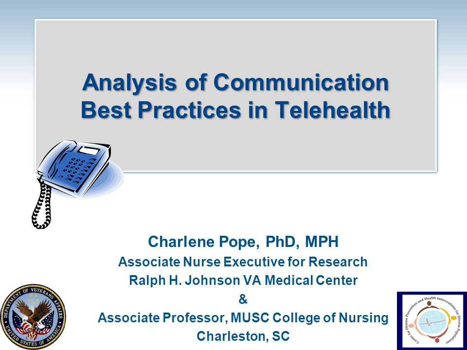 Implications for Practice Patterns of best practices in communication about chronic disease self-management Patient playback reflecting on recorded interactions Standards for Telehealth evaluation and communication training: –Where are the Evidence-Based Communication courses, training & criteria for monitoring quality.