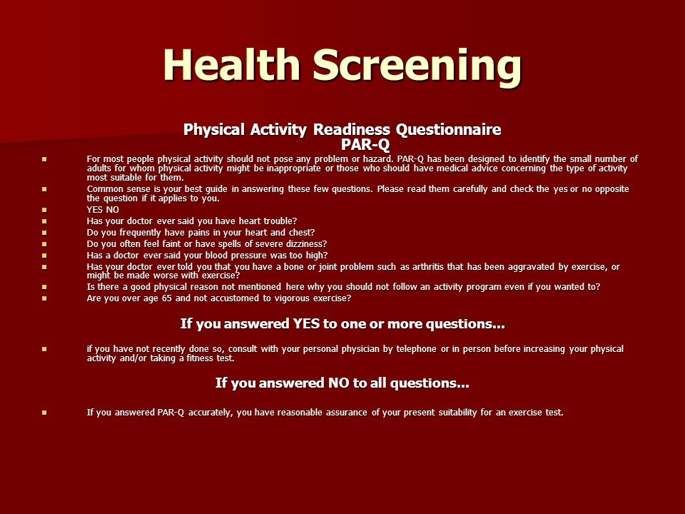 Health Screening Physical Activity Readiness Questionnaire PAR-Q For most people physical activity should not pose any problem or hazard. PAR-Q has be