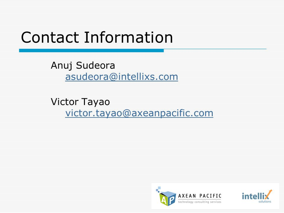 Anuj Sudeora asudeora@intellixs.com asudeora@intellixs.com Victor Tayao victor.tayao@axeanpacific.com victor.tayao@axeanpacific.com Contact Informatio