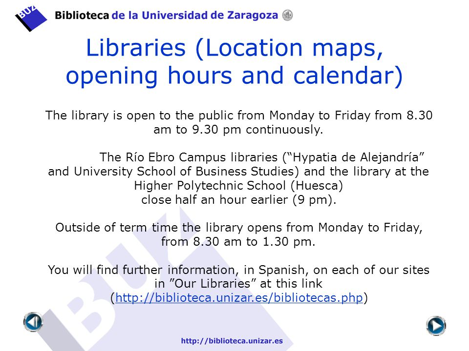 Libraries (Location maps, opening hours and calendar) The library is open to the public from Monday to Friday from 8.30 am to 9.30 pm continuously.