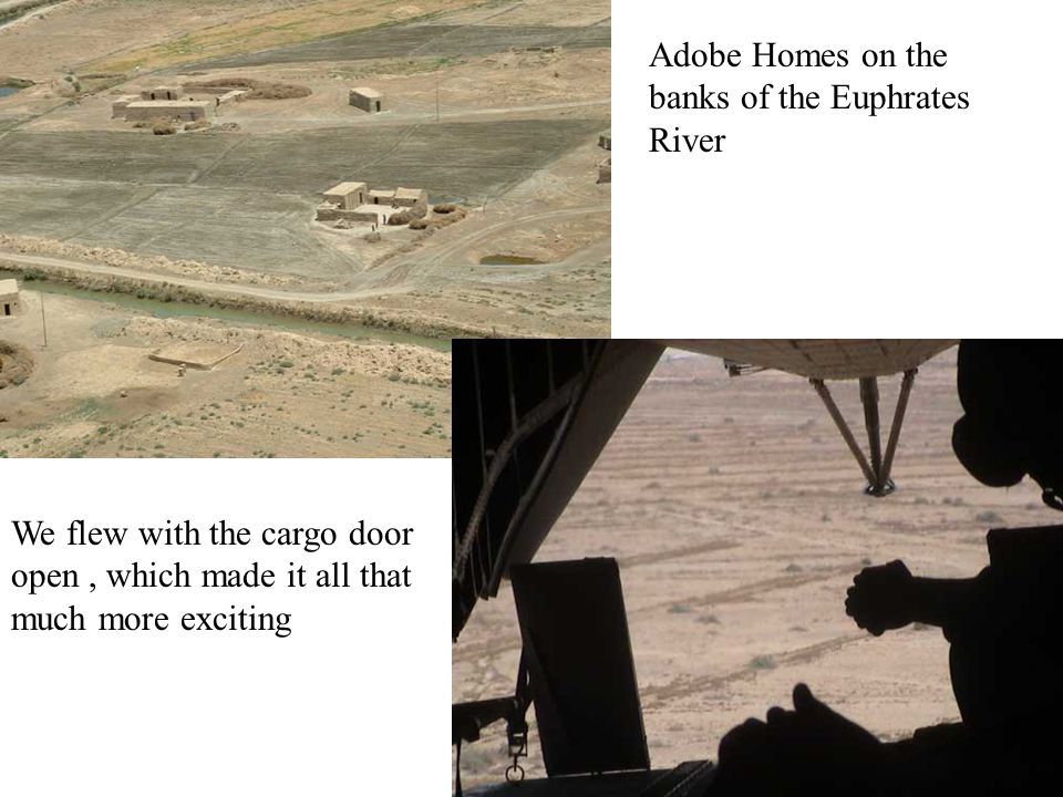 Adobe Homes on the banks of the Euphrates River We flew with the cargo door open, which made it all that much more exciting