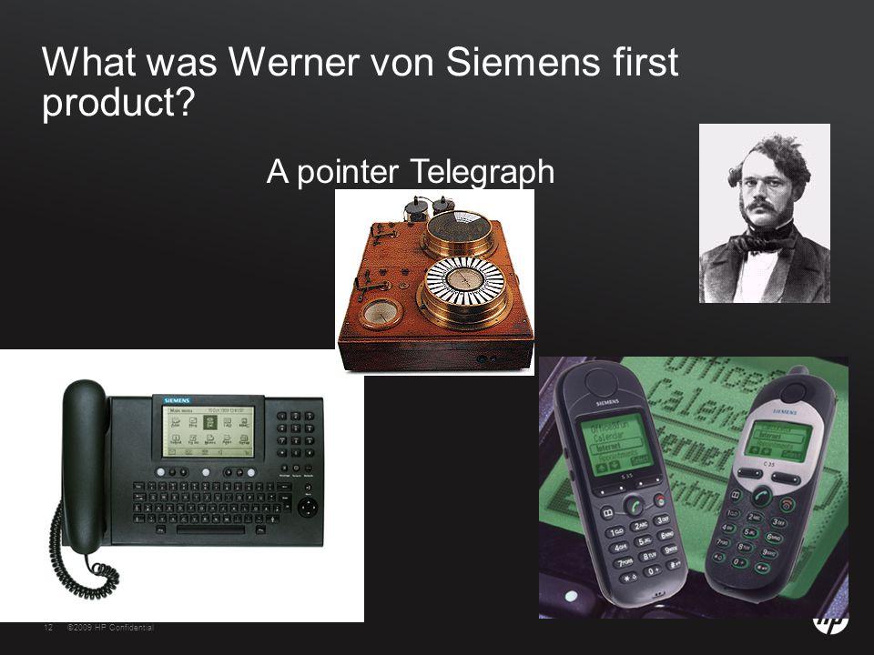 12©2009 HP Confidential12 What was Werner von Siemens first product? A pointer Telegraph