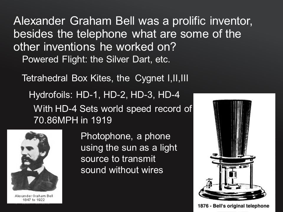 13©2009 HP Confidential13 Alexander Graham Bell was a prolific inventor, besides the telephone what are some of the other inventions he worked on.