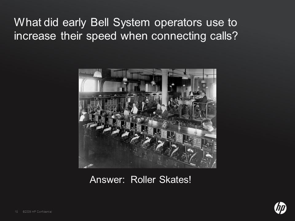 18©2009 HP Confidential18 What did early Bell System operators use to increase their speed when connecting calls.