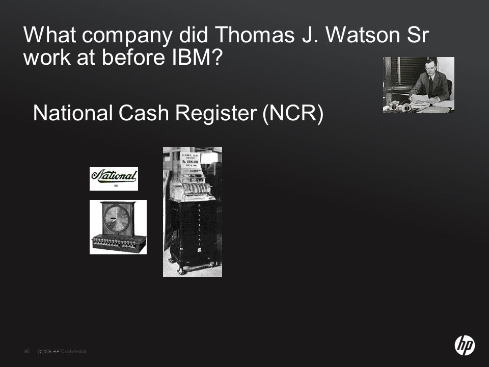 35©2009 HP Confidential35 What company did Thomas J.
