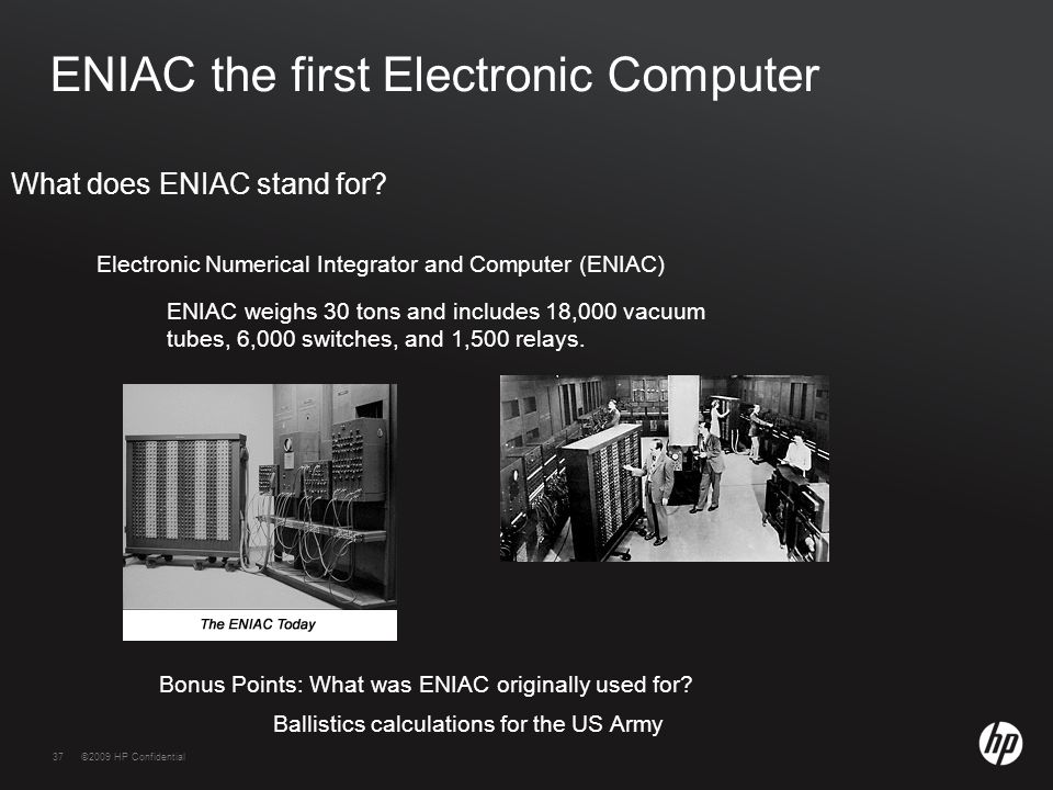 37©2009 HP Confidential37 ENIAC the first Electronic Computer What does ENIAC stand for.