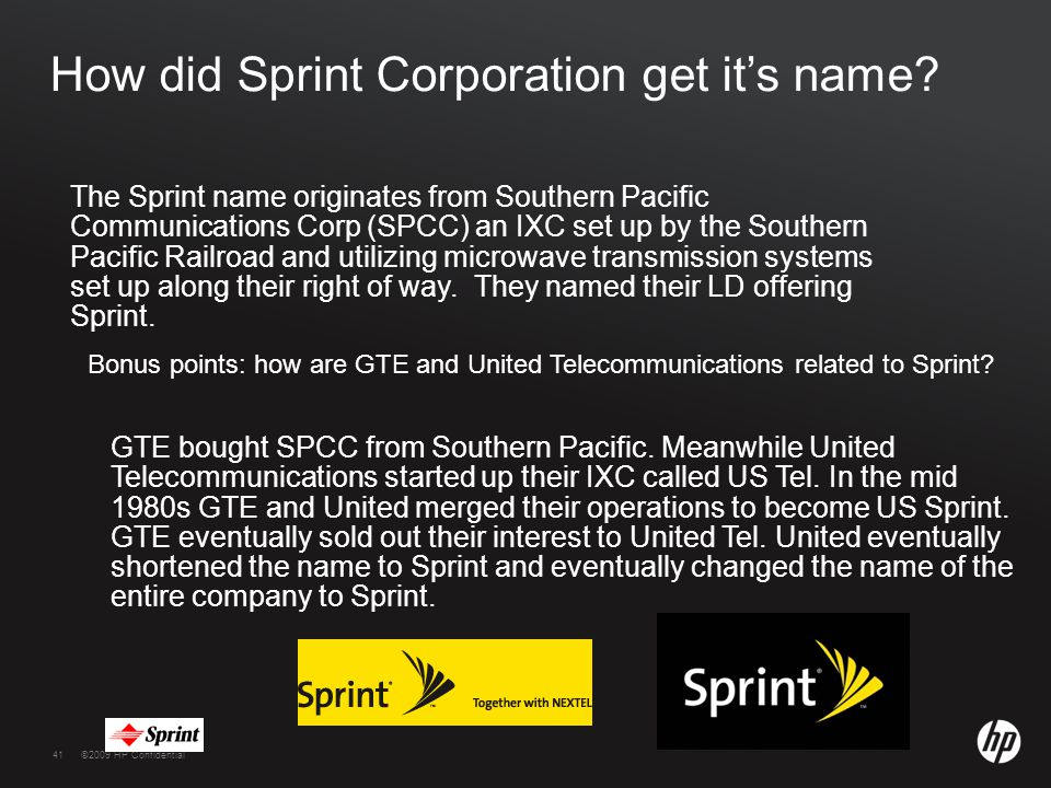 41©2009 HP Confidential41 How did Sprint Corporation get it's name.