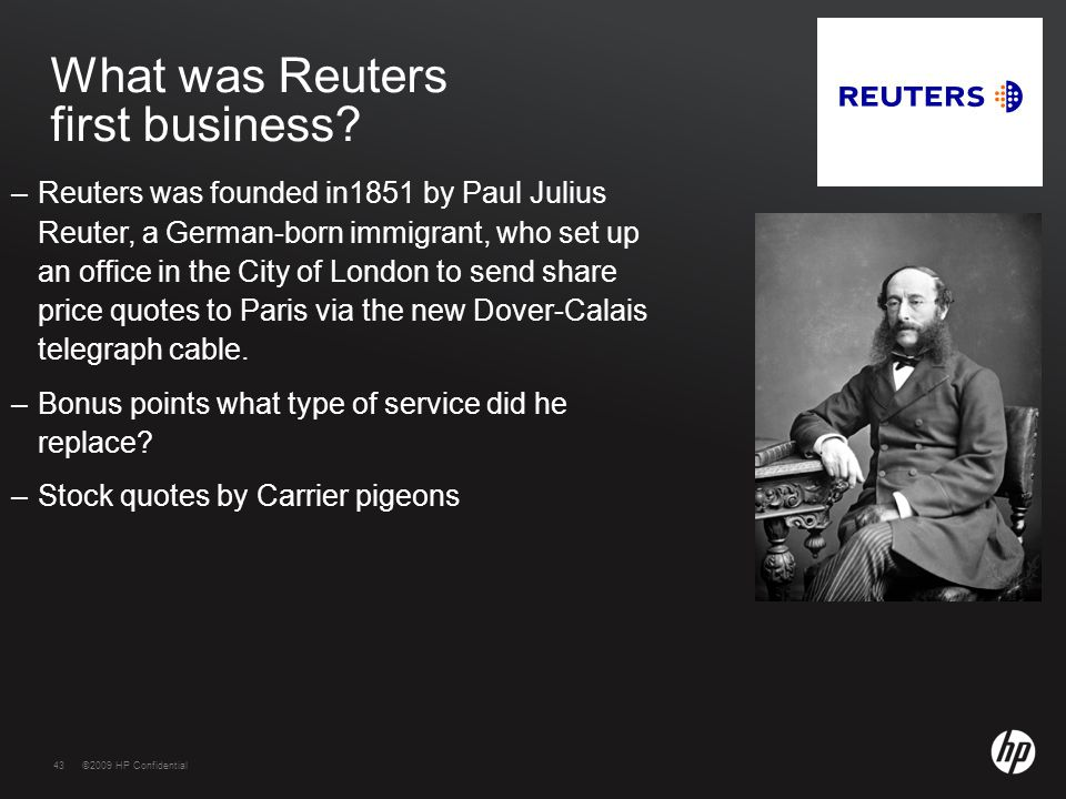 43©2009 HP Confidential43 What was Reuters first business.
