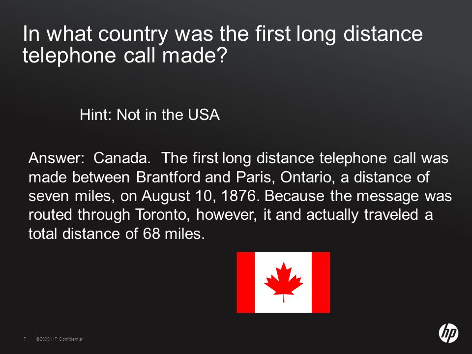 7©2009 HP Confidential7 In what country was the first long distance telephone call made.