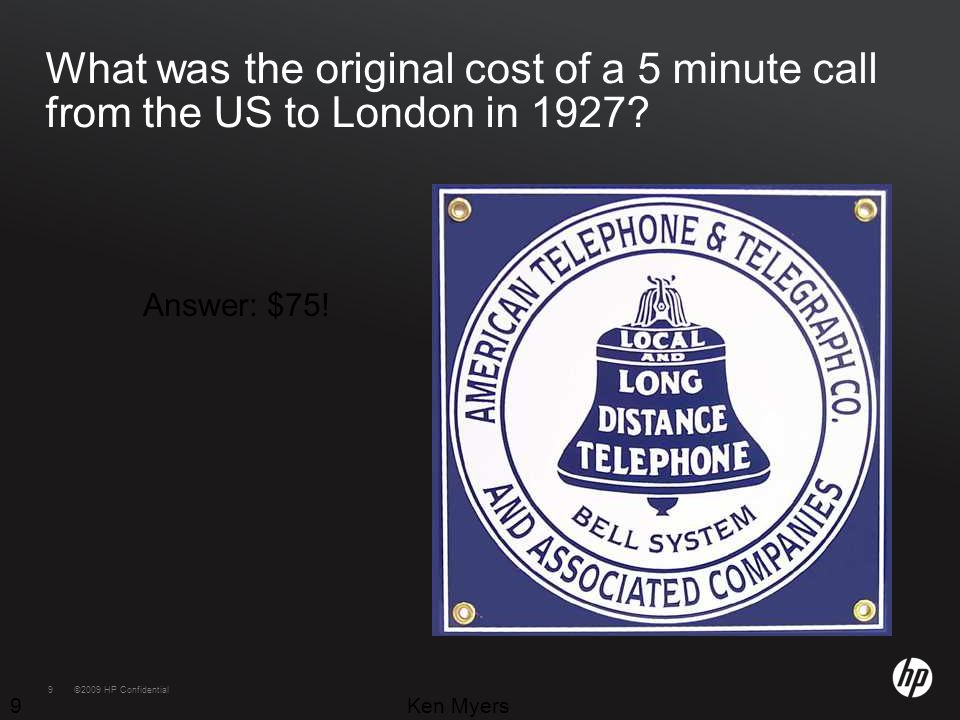 9©2009 HP Confidential9 What was the original cost of a 5 minute call from the US to London in 1927.