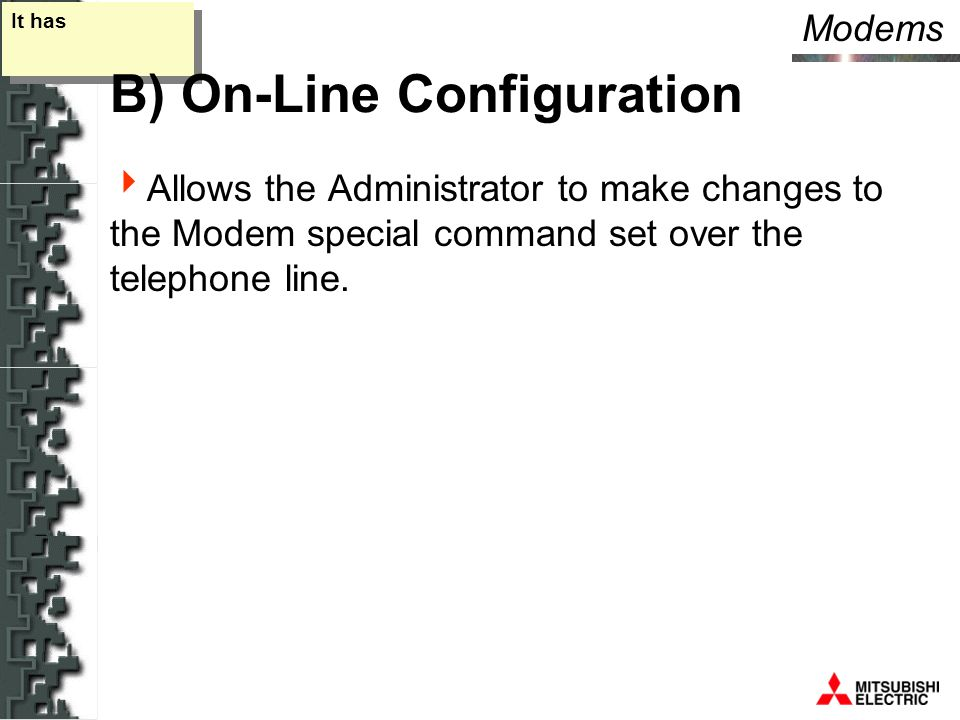 Modems It has B) On-Line Configuration  Allows the Administrator to make changes to the Modem special command set over the telephone line.